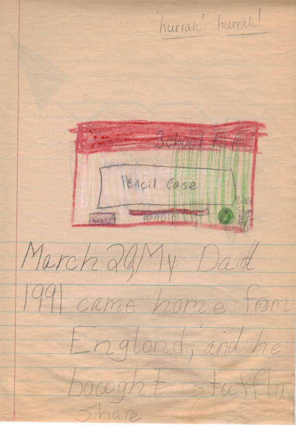 March 20, 1991. My Dad came home from England, and he bought stuff to share. [teacher] hurrah! hurrah!